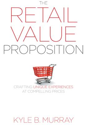 The Retail Value Proposition: Crafting Unique Experiences at Compelling Prices (Rotman-Utp Publishing) Cover Image