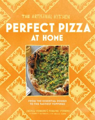 The Artisanal Kitchen: Perfect Pizza at Home: From the Essential Dough to the Tastiest Toppings Cover Image