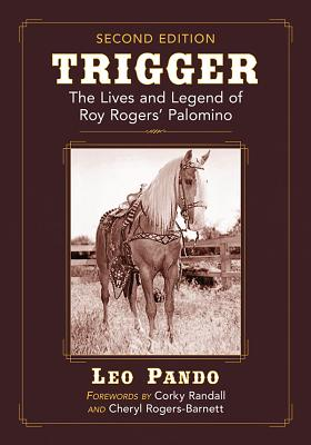 Trigger: The Lives and Legend of Roy Rogers' Palomino, 2D Ed. Cover Image