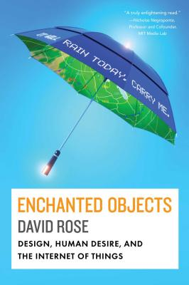 Enchanted Objects: Design, Human Desire, and the Internet of Things Cover Image