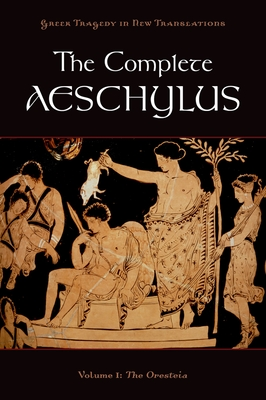 The Complete Aeschylus: Volume I: The Oresteia (Greek Tragedy in New Translations) Cover Image