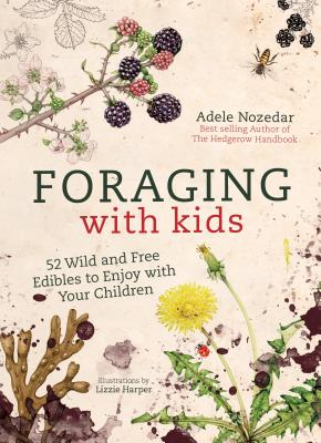Foraging with Kids: 52 Wild and Free Edibles to Enjoy With Your Children Cover Image