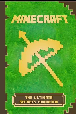 Minecraft: Handbook Ultimate Secrets Handbook: The Ultimate Minecraft Secret Book. Minecraft Game Tips & Tricks, Hints and Secret Cover Image
