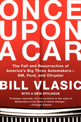 Once Upon a Car: The Fall and Resurrection of America's Big Three Automakers--GM, Ford, and Chrysler Cover Image