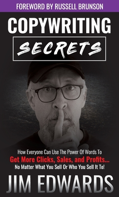 Copywriting Secrets: How Everyone Can Use the Power of Words to Get More Clicks, Sales, and Profits...No Matter What You Sell or Who You Se Cover Image