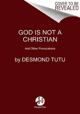 God Is Not a Christian: And Other Provocations Cover Image