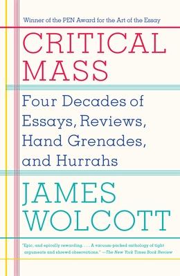 Critical Mass: Four Decades of Essays, Reviews, Hand Grenades, and Hurrahs Cover Image
