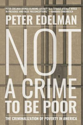 Not a Crime to Be Poor The Criminalization of Poverty in America Cover Image