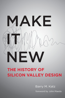 Make It New: A History of Silicon Valley Design Cover Image