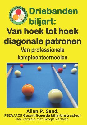 Driebanden Biljart - Van Hoek Tot Hoek Diagonale Patronen: Van Professionele Kampioentoernooien Cover Image