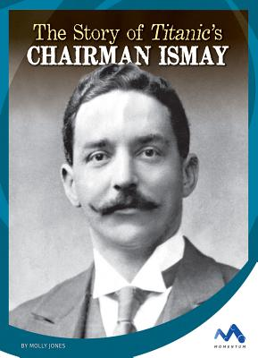 The Story of Titanic's Chairman Ismay (Titanic Stories) Cover Image
