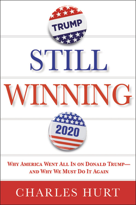 Still Winning: Why America Went All In on Donald Trump-And Why We Must Do It Again Cover Image