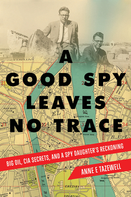 A Good Spy Leaves No Trace: Big Oil, CIA Secrets, And a Spy Daughter's Reckoning Cover Image