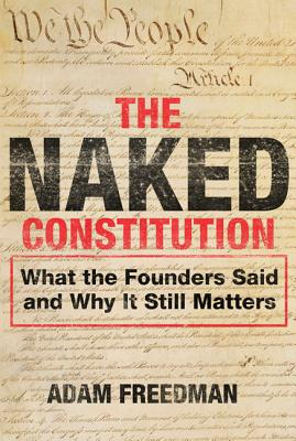 The Naked Constitution: What the Founders Said and Why It Still Matters Cover Image