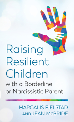 Raising Resilient Children with a Borderline or Narcissistic Parent Cover Image