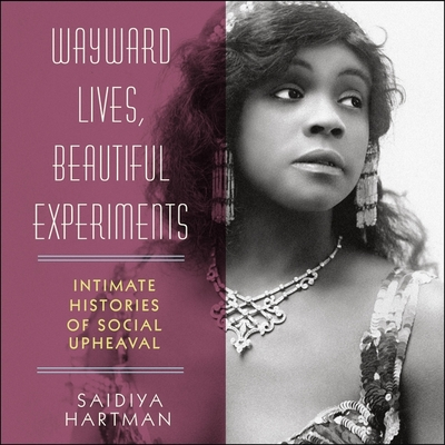 Wayward Lives, Beautiful Experiments Lib/E: Intimate Histories of Social Upheaval Cover Image