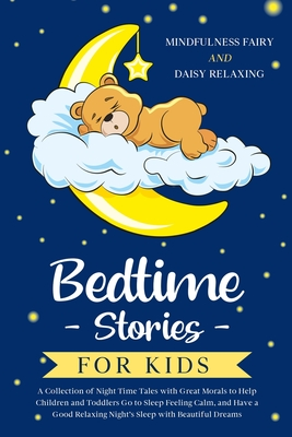 Bedtime Stories for Kids: A Collection of Night Time Tales with Great Morals to Help Children and Toddlers Go to Sleep Feeling Calm, and Have a Cover Image