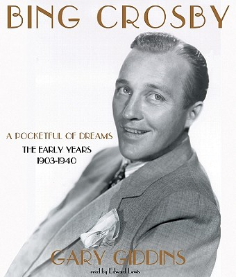 Bing Crosby: A Pocketful of Dreams; The Early Years, 1903-1940 Cover Image