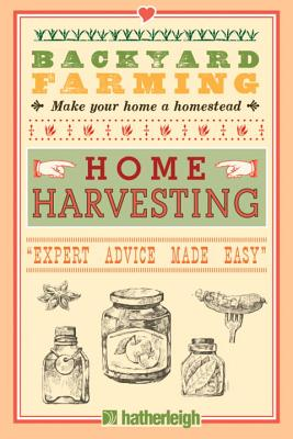 Backyard Farming: Home Harvesting: Canning and Curing, Pickling and Preserving Vegetables, Fruits and Meats Cover Image