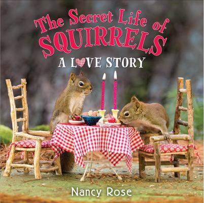 The Secret Life of a Squirrel: A Love Story by Nancy Rose