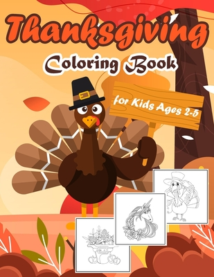 Thanksgiving Coloring Book for Kids Ages 2-5: Activity Easy Stress Relief Pages For For Toddlers, Fun Designs Autumn Leaves, Turkeys, Apples, Pumpkins Cover Image