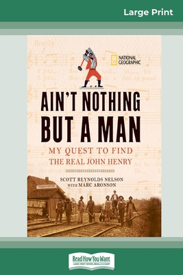 Ain't Nothing But a Man: : My Quest to Find The Real John Henry (16pt Large Print Edition) Cover Image