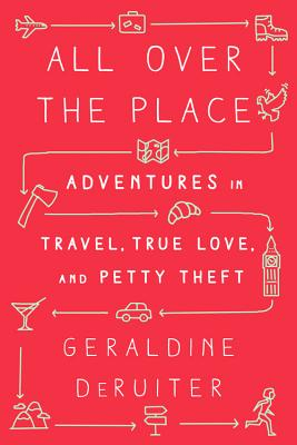 All Over the Place: Adventures in Travel, True Love, and Petty Theft Cover Image
