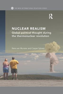 Nuclear Realism: Global Political Thought During the Thermonuclear Revolution (New International Relations) Cover Image