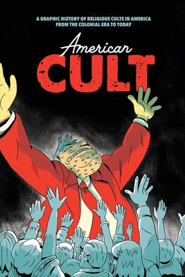 American Cult: A Graphic History of Religious Cults in America from the Colonial Era to Today Cover Image