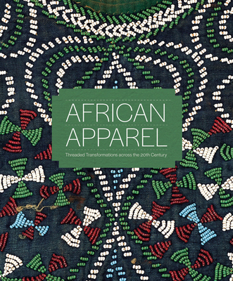 African Apparel: Threaded Transformations Across the 20th Century Cover Image
