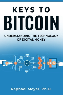 Keys to Bitcoin: Understanding the Technology of Digital Money Cover Image