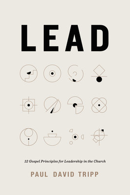 Lead: 12 Gospel Principles for Leadership in the Church Cover Image