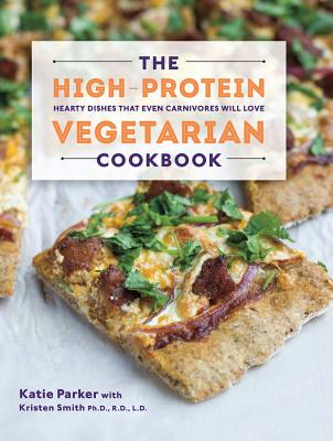 The High-Protein Vegetarian Cookbook: Hearty Dishes that Even Carnivores Will Love Cover Image