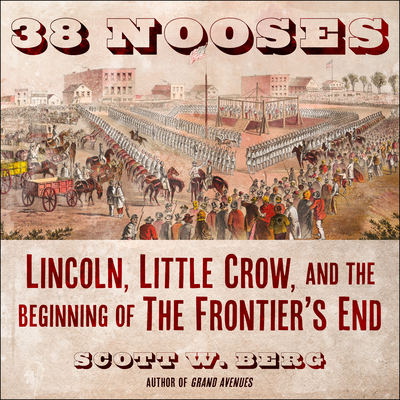 38 Nooses: Lincoln, Little Crow, and the Beginning of the Frontier's End Cover Image