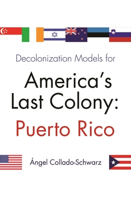 Decolonization Models for America's Last Colony: Puerto Rico Cover Image