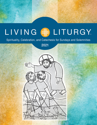 Living Liturgy: Spirituality, Celebration, and Catechesis for Sundays and Solemnities Year B (2021) Cover Image