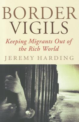 Border Vigils: Keeping Migrants Out of the Rich World Cover Image