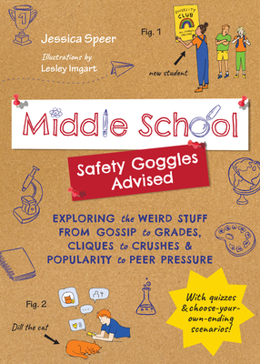 Middle School: Safety Goggles Advised: Exploring the Weird Stuff from Gossip to Grades, Cliques to Crushes, and Popularity to Peer Pressure Cover Image