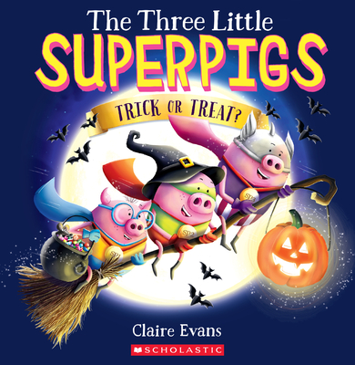 The Three Little Superpigs: Trick or Treat? Cover Image