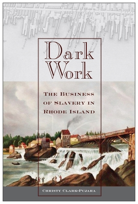 Dark Work: The Business of Slavery in Rhode Island (Early American Places #12) Cover Image