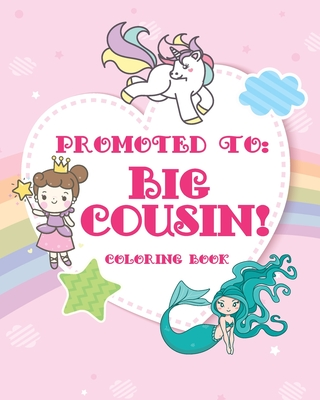 Big Cousin Coloring Book: A big cousin color book with unicorns, fairies, and mermaids - new big cousin gifts for little girls age 4 year old to Cover Image