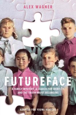 Futureface (Adapted for Young Readers): A Family Mystery, a Search for Identity, and the Truth About Belonging Cover Image