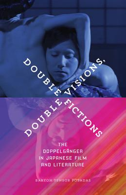 Double Visions, Double Fictions: The Doppelgänger in Japanese Film and Literature Cover Image