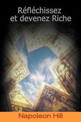 Reflechissez Et Devenez Riche / Think and Grow Rich (French Edition) Cover Image