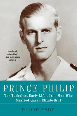 Prince Philip: The Turbulent Early Life of the Man Who Married Queen Elizabeth II Cover Image