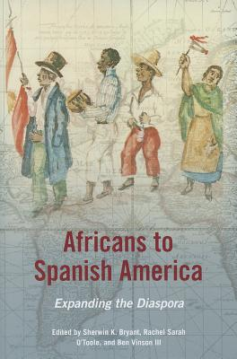 Africans to Spanish America: Expanding the Diaspora (New Black Studies Series) Cover Image