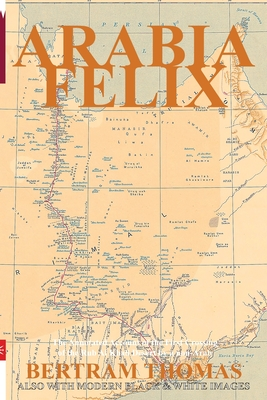 Arabia Felix: The First Crossing, from 1930, of the Rub Al Khali Desert by a non-Arab. Cover Image