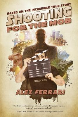 Shooting for the Mob: (Based on the Incredible True Story) Cover Image