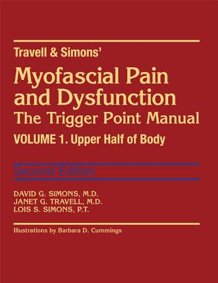 Travell & Simons' Myofascial Pain and Dysfunction: The Trigger Point Manual: Volume 1: Upper Half of Body Cover Image