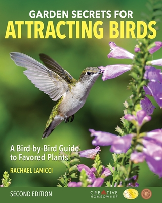 Garden Secrets for Attracting Birds, Second Edition: A Bird-By-Bird Guide to Favored Plants Cover Image